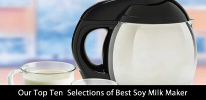 My Top 10 Selection of Best Soy Milk Maker (Updated 2020)