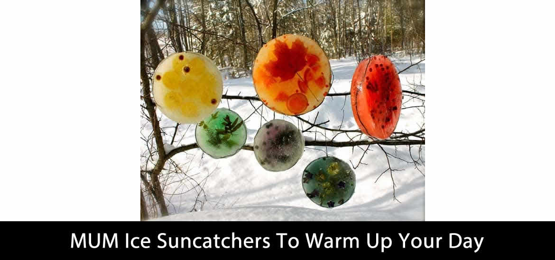 MUM Ice Suncatchers To Warm Up Your Day