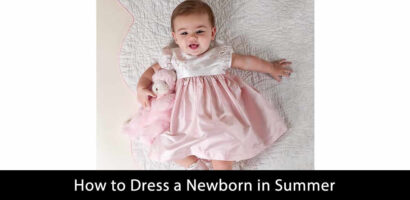 How to Dress a Newborn in Summer-Get Effective Tips Only