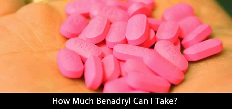 How Much Benadryl Can I Take