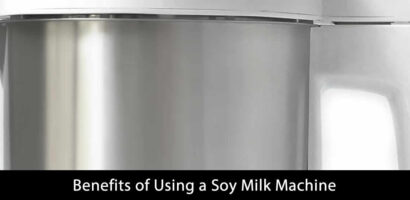 Benefits of Using a Soy Milk Machine