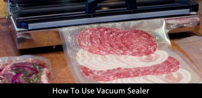 How To Use Vacuum Sealer – Guidelines From Our Experts