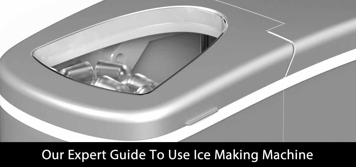 Our Expert Guide To Use Ice Making Machine