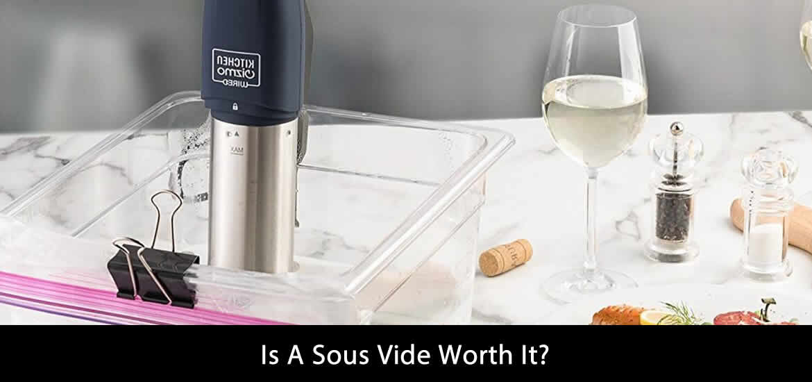 Is A Sous Vide Worth It?