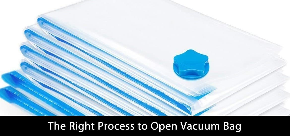 Right Process to Open Vacuum Bag