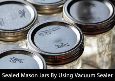 Sealed Mason Jars By Using Vacuum Sealer