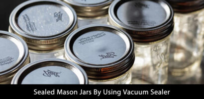 Sealed Mason Jars By Using Vacuum Sealer