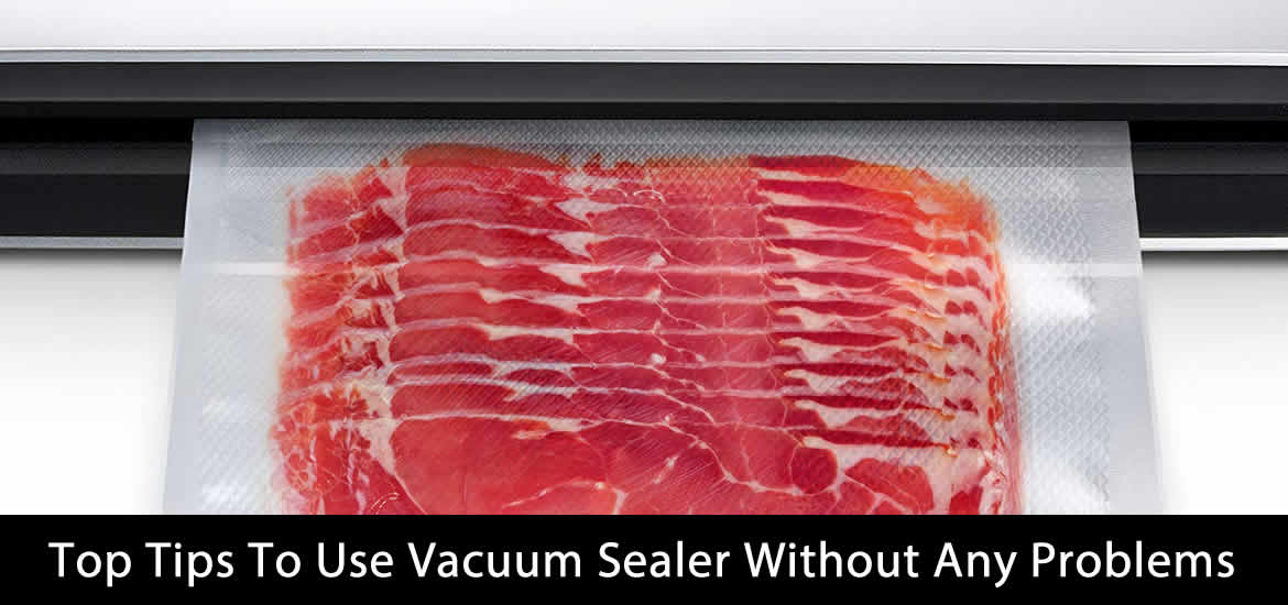 Use Vacuum Sealer Without Any Problems