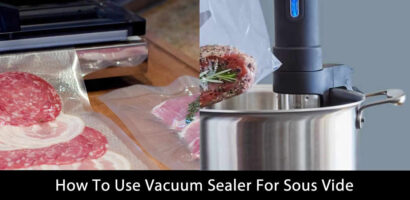 How To Use Vacuum Sealer For Sous Vide – How To Guide