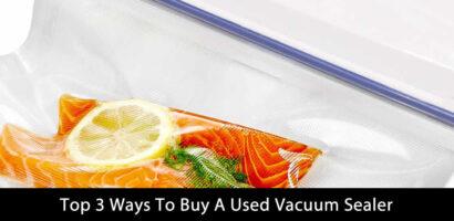 Top 3 Ways To Buy A Used Vacuum Sealer