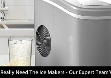 Why You Really Need The Ice Makers – Our Expert Team's Opinion