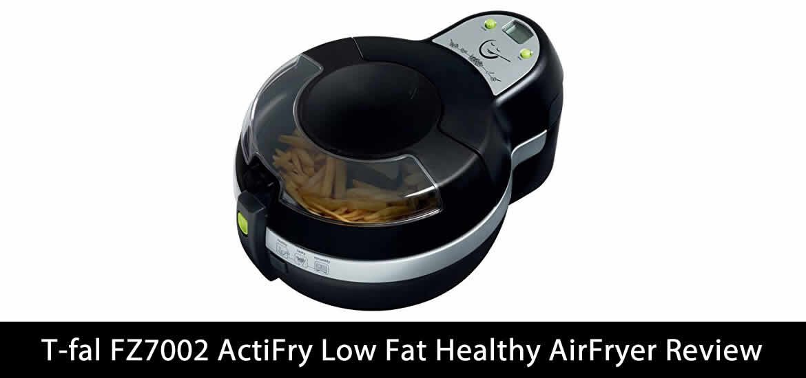 T-fal FZ7002 ActiFry Low Fat Healthy AirFryer review