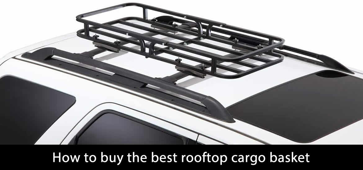 How to buy the best rooftop cargo basket