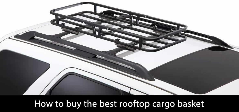 How to buy the best rooftop cargo basket