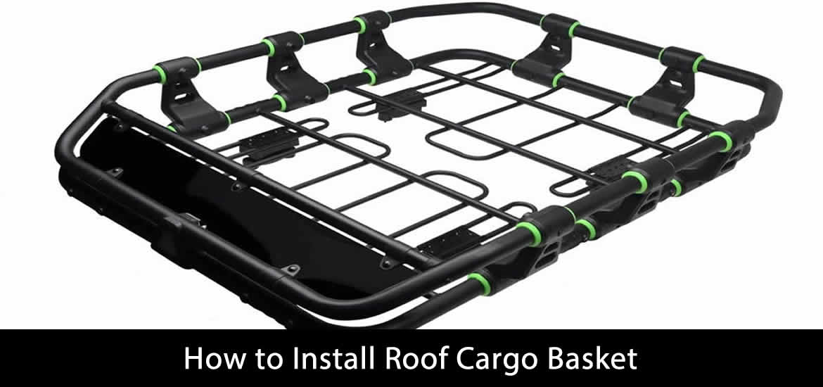 How to Install Roof Cargo Basket
