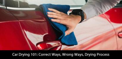 Car Drying 101: Correct Ways, Wrong Ways, Drying Process