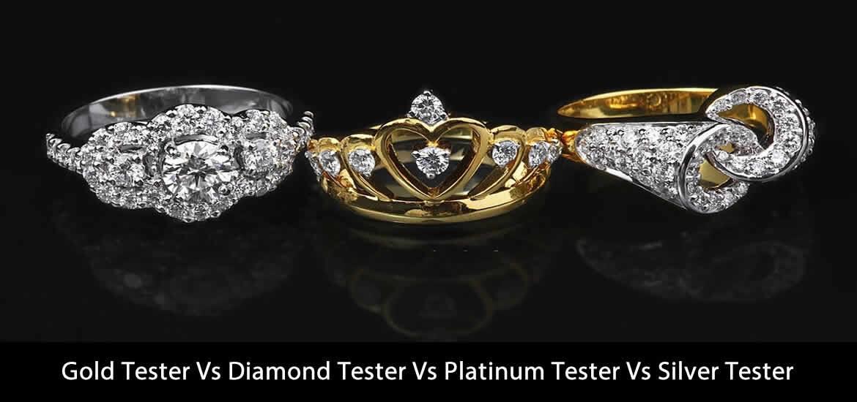 Gold Tester Vs Diamond Tester Vs Platinum Tester Vs Silver Tester