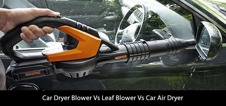 Car Dryer Blower Vs Leaf Blower Vs Car Air Dryer