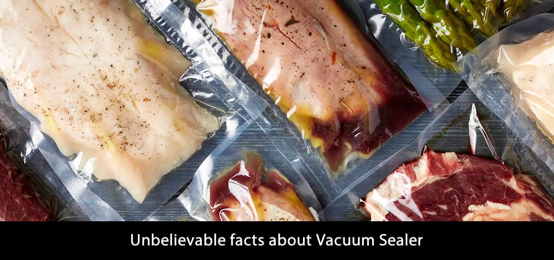 Unbelievable facts about Vacuum Sealer