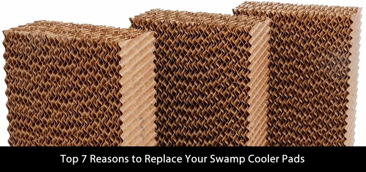 Top 7 Reasons to Replace Your Swamp Cooler Pads