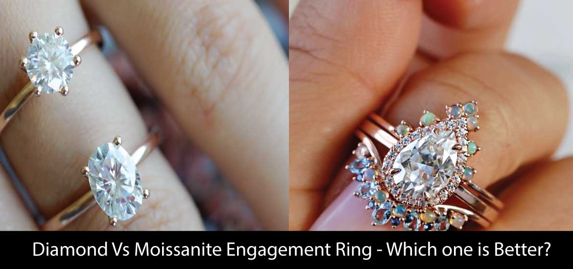 Diamond Vs Moissanite Engagement Ring - Which one is Better?