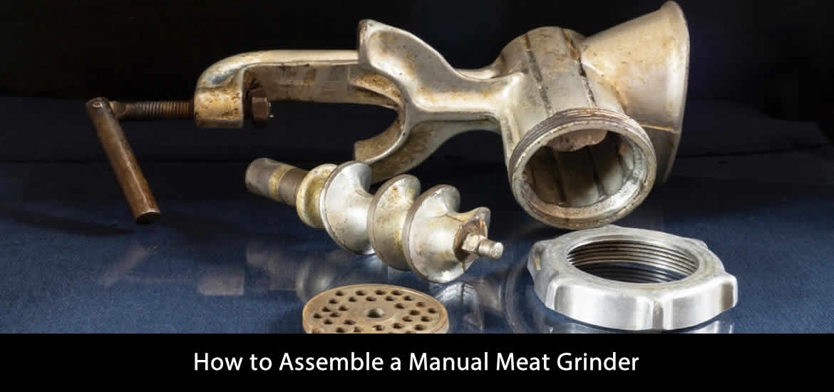 How to Assemble a Manual Meat Grinder