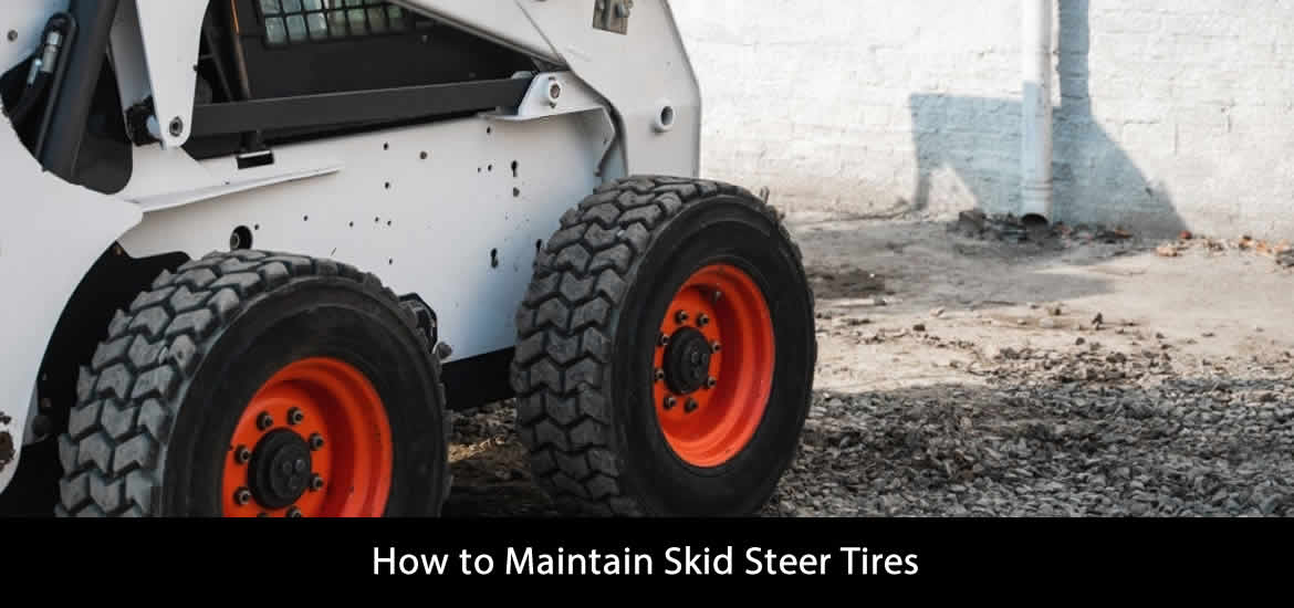 How to Maintain Skid Steer Tires