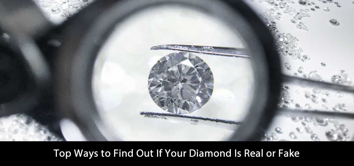Top Ways to Find Out If Your Diamond Is Real or Fake