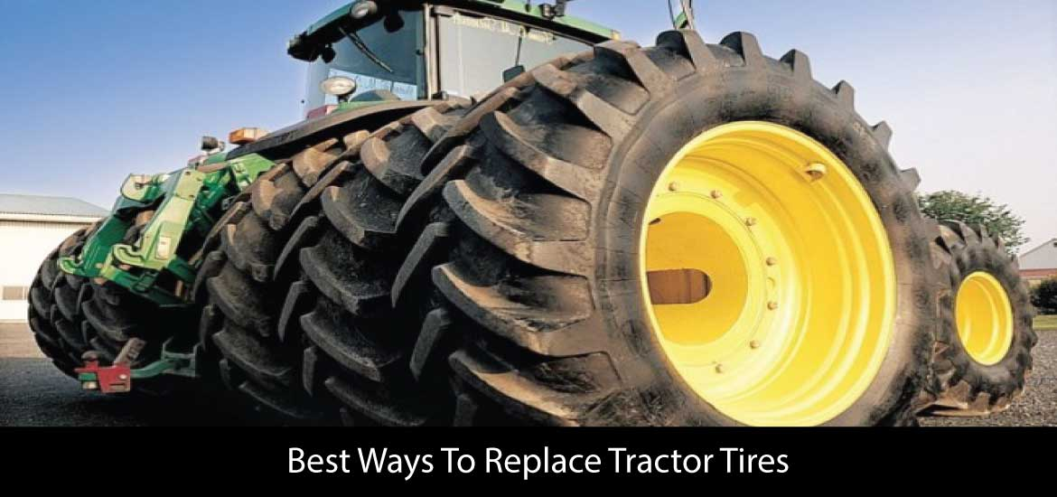 Best Ways To Replace Tractor Tires